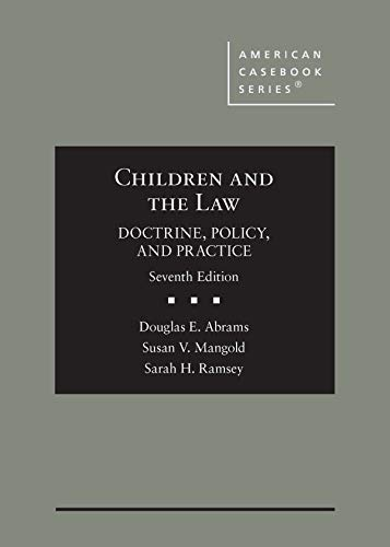 Compare Textbook Prices for Children and the Law, Doctrine, Policy, and Practice American Casebook Series 7 Edition ISBN 9781642428988 by Abrams, Douglas,Mangold, Susan,Ramsey, Sarah