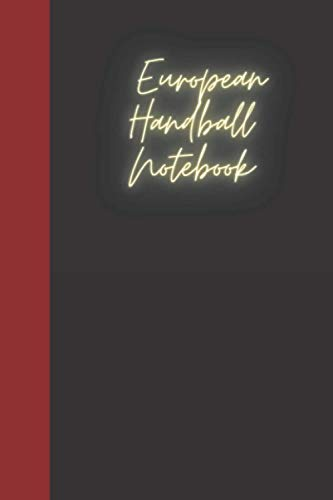 European Handball Notebook: A notebook for you to celebrate your interests and put your thoughts to paper. Great gift for the European Handball enthusiast.