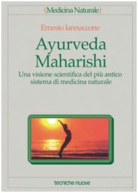 Ayurveda Maharishi. Una visione scientifica del più antico sistema di medicina naturale