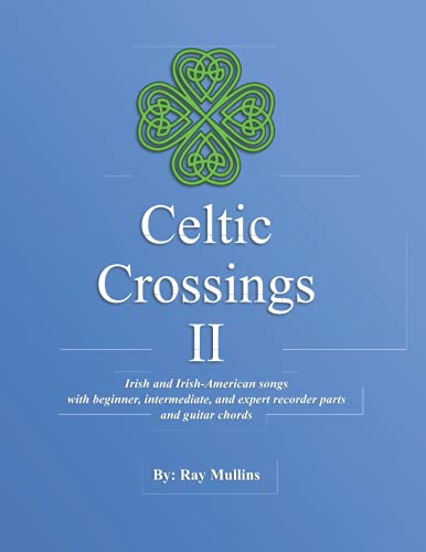 Celtic Crossings II: Irish and Irish-American songs with beginner, intermediate, and expert recorder parts and guitar chords