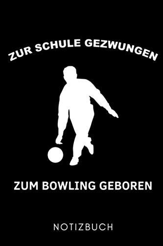 ZUR SCHULE GEZWUNGEN ZUM BOWLING GEBOREN NOTIZBUCH: A5 TAGEBUCH Geschenk für Bowlingspieler | Bowlingbuch | Kegeln | Bowling | Kegelspiel | Mannschaft | Bowlingfan | Bowler | Sport | Männer