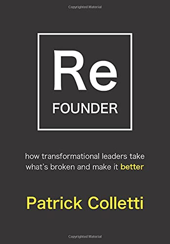 Refounder: How Transformational Leaders Take What's Broken and Make it Better