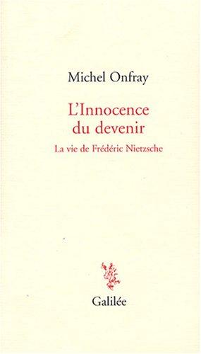 L'Innocence du devenir : La vie de Frédéric Nietzsche
