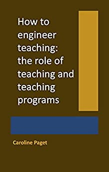 How to engineer teaching: the role of teaching and teaching programs by [Caroline Paget]