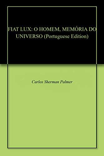 FIAT LUX: O HOMEM, MEMÓRIA DO UNIVERSO (Portuguese Edition)