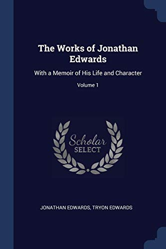 Download The Works of Jonathan Edwards: With a Memoir of His Life and Character; Volume 1 137640804X