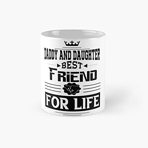Daddy And Daughter Best Friend For Life Classic Mug - 11 Ounce For Coffee, Tea, Chocolate Or Latte.