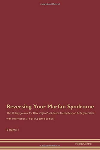 Reversing Your Marfan Syndrome: The 30 Day Journal for Raw Vegan Plant-Based Detoxification &...
