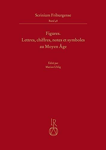 Figures: Lettres, chiffres, notes et symboles au Moyen Âge (Scrinium Friburgense)
