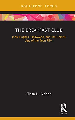 The Breakfast Club: John Hughes, Hollywood, and the Golden Age of the Teen Film (Cinema and Youth Cultures) (English Edition)