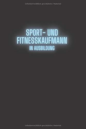 Sport- und Fitnesskaufmann in Ausbildung: Tolle und lustige Journal als Geschenkidee zum Abschluss | Notizbuch mit persönlichem Register + ... Gesellenprüfung oder bestandenen Prüfung