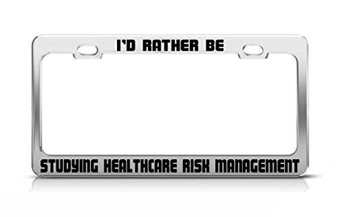 General Tag I'd Rather BE Studying Healthcare Risk Management School Major License Plate Frame