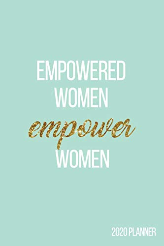 Empowered Women Empower Women 2020: Weekly + Monthly View Planner | Female Empowerment Quote | 6x9 in | 2020 Calendar Organizer with Bonus Dotted Grid Pages + Inspirational Quotes + To-Do Lists