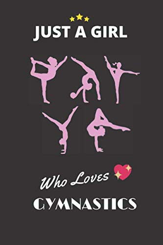 just girls who loves gymnastics, Awesome Gymnastics gift for girl gymnasts- perfect for meets: Lined Notebook/  journal gift, best gift for gymnastics,120 Pages, Soft Cober, Matte Finish