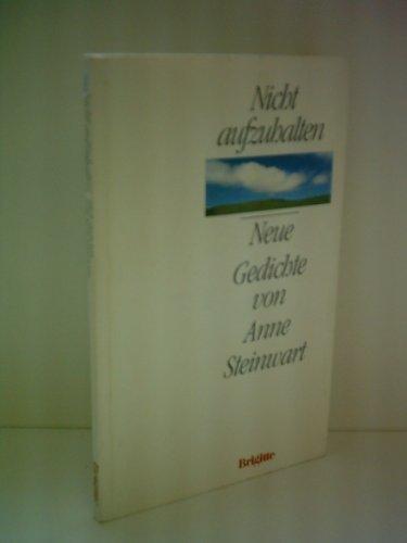 Anne Steinwart: Nicht aufzuhalten - Neue Gedichte