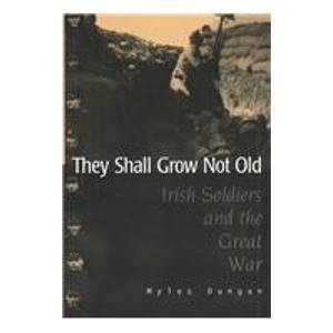 They Shall Grow Not Old: Irish Soldiers and the Great War