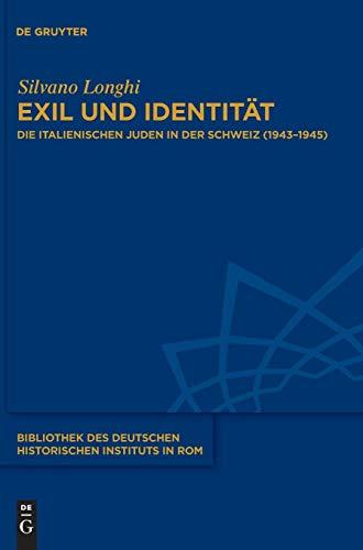 Exil und Identität: Die italienischen Juden in der Schweiz (1943–1945) (Bibliothek des Deutschen Historischen Instituts in Rom, Band 133)