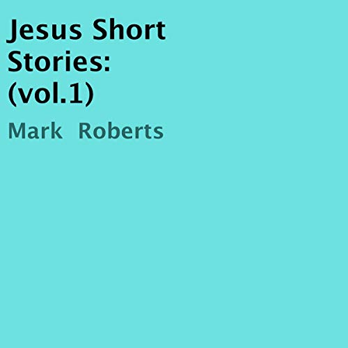 Jesus Short Stories, Vol.1                   By:                                                                                                                                 Mark Roberts                               Narrated by:                                                                                                                                 Chirag Patel                      Length: 19 mins     Not rated yet     Overall 0.0