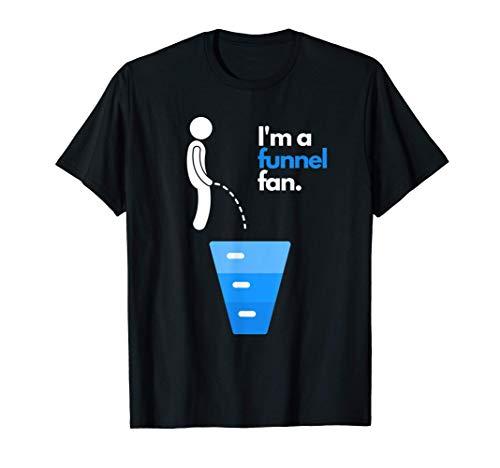I'm a Funnel Fan - idea regalo divertente per marketer Maglietta