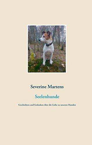 Seelenhunde: Geschichten und Gedanken über die Liebe zu unseren Hunden