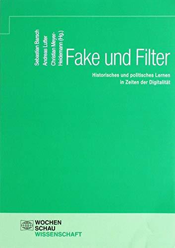 Fake und Filter: Historisches und politisches Lernen in Zeiten der Digitalität (Wochenschau Wissenschaft)