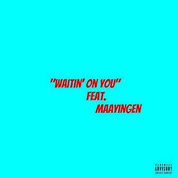 Waitin' On You (Maayingen)