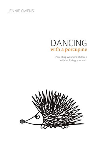Compare Textbook Prices for Dancing with a Porcupine: Parenting wounded children without losing your self  ISBN 9780692831847 by Owens, Jennie Lynn,Berry, Kristen,Eldridge, Sherrie