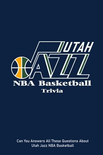 Utah Jazz NBA Basketball Trivia: Can You Answers All These Questions About Utah Jazz NBA Basketball: Utah Jazz NBA Basketball Book