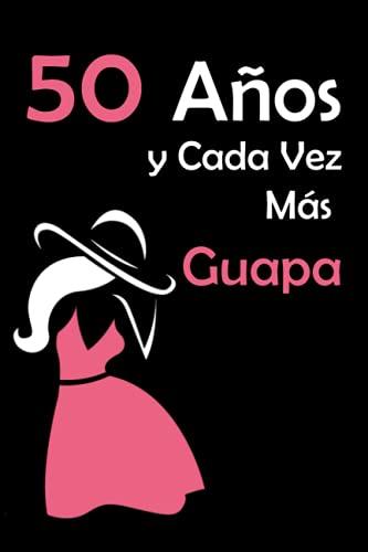 50 Años y Cada Vez Más Guapa: Original y bonito regalo de...