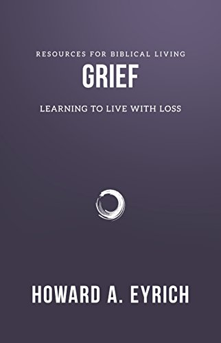 Grief: Learning to Live with Loss (Resources for Biblical Living)