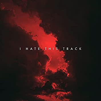 I Hate This Track