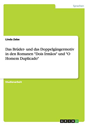 "Das Brüder- und das Doppelgängermotiv in den Romanen ""Dois Irmãos"" und ""O Homem Duplicado"""