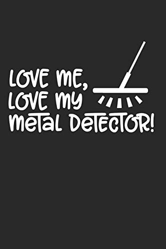 Love me, Love my Metal Detector!: Love me, Love my Metal Detector! Notebook or Gift for Metal Detecting with 110 pit man short hand paper Pages in 6'x 9' Metal Detecting journal for Gift Notebook