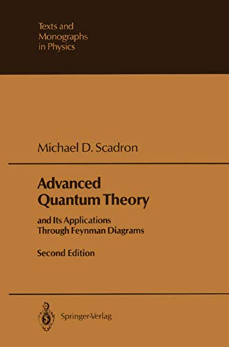 Advanced Quantum Theory: And Its Applications Through Feynman Diagrams (Texts & Monographs in Physics), Second Edition (Theoretical and Mathematical Physics)