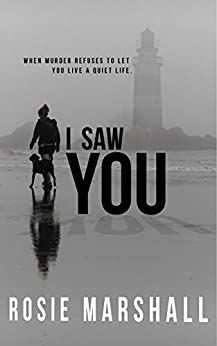 I Saw You: A page-turning, small town, murder mystery. by [Rosie Marshall]