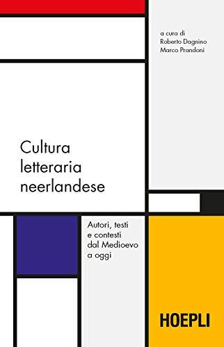 Cultura letteraria neerlandese. Autori, testi e contesti dal Medioevo a oggi