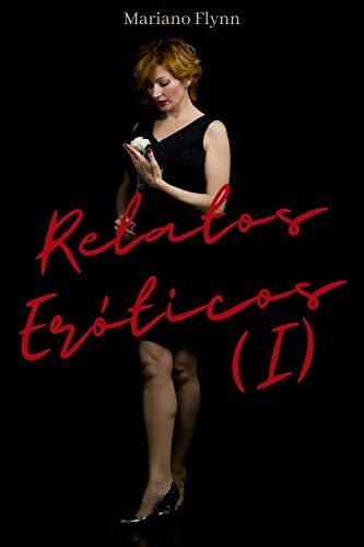 Relatos Eróticos: Historias eróticas prohibidas, erotismo para mujeres, erotismo para hombres, erotismo para parejas, erotismo gay, juegos eroticos, fantasias intimas (Relatos eróticos cortos nº 1)
