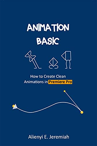 Animation Basic: How to Create Clean Animations in Premiere Pro (English Edition)