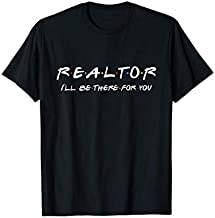 Realtor - I'll be there for you - Real Estate Agent Gift T-Shirt