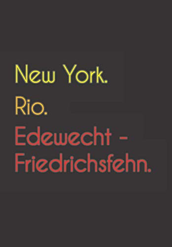 New York. Rio. Edewecht - Friedrichsfehn.: Witziges Notizbuch   Tagebuch DIN A5, liniert. Für Edewecht -...