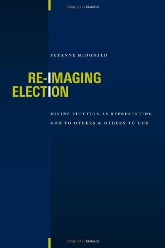 Re-Imaging Election: Divine Election as Representing God to Others & Others to God