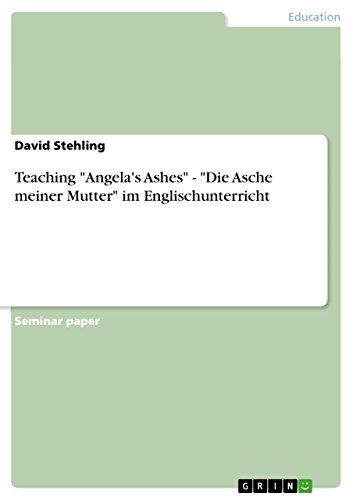"""Teaching """"Angela's Ashes"""" - """"Die Asche meiner Mutter"""" im Englischunterricht (English Edition)"""