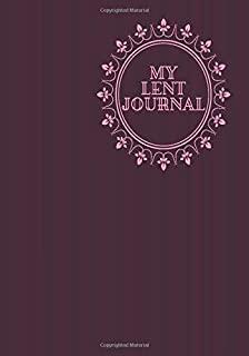 My Lent Journal: 40 days Inspirational Reflection Lent Journal, Lenten Daily Scripture Reading Notebook, Sermon Notes Organizer Planner, Blank Journal ... for Men, Women, Teens, Grandmother, with 110