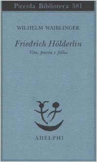 Friedrich Hölderlin. Vita, poesia e follia