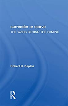 Surrender Or Starve: The Wars Behind The Famine by [Robert D Kaplan]
