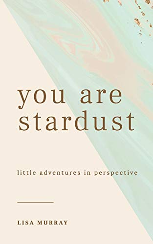 You are Stardust: Little Adventures in Perspective