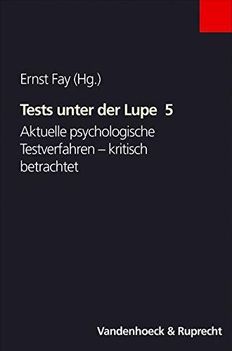 Tests unter der Lupe: Tests unter der Lupe 5. Aktuelle psychologische Testverfahren - kritisch betrachtet: 5 (Handlungskompetenz Im Ausland, Band 5)