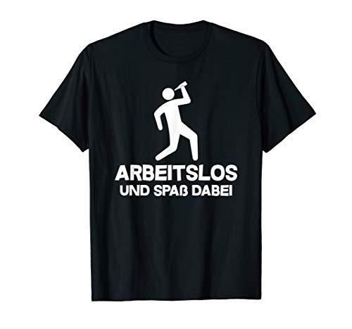 Arbeitslos und Spaß dabei, Hartz 4, arbeiten, faulenzen T-Shirt