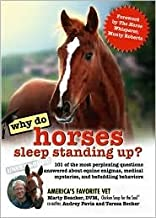 Why Do Horses Sleep Standing Up?: 101 of the Most Perplexing Questions Answered about Equine Enigmas, Medical Mysteries, a...