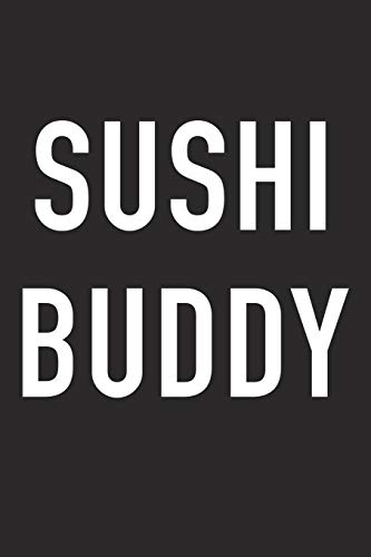 Sushi Buddy: A 6x9 Inch Matte Softcover Journal Notebook With 120 Blank Lined Pages And A Funny Foodie Baking Chef Friendship Cover Slogan